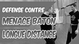 Défense contre MENACE au BÂTON à LONGUE DISTANCE [Self défense]