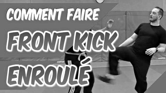Comment faire un FRONT KICK en ENROULÉ [Self défense]